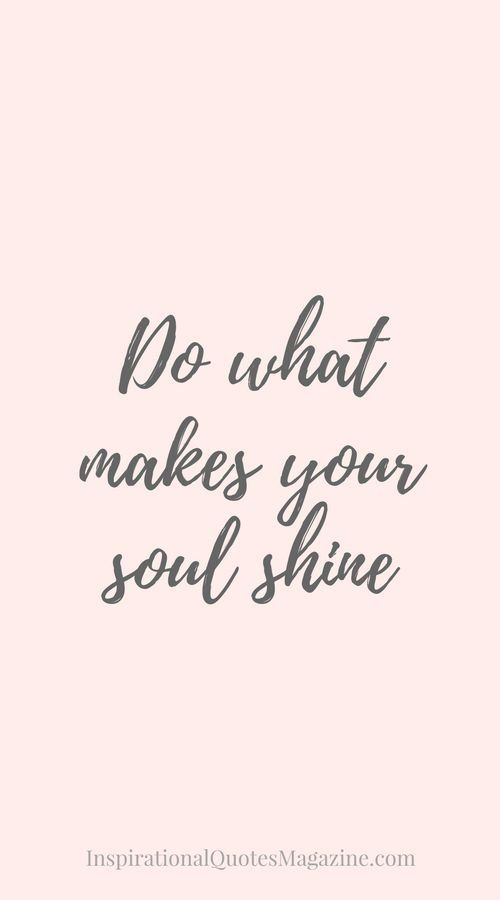 Do what makes your soul shine. Shine bright quotes ...
