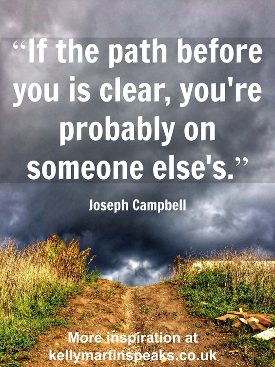"""If the path before you is clear, you're probably on someone else's.""   ― Joseph Campbell  #wisdom #quote"