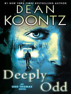 Deeply Odd (Odd Thomas Series, Book 6)~ Dean Koontz.