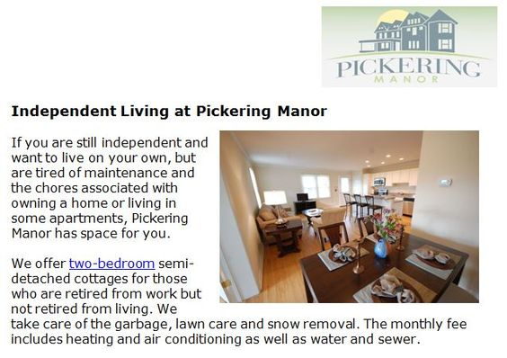 http://pickeringmanor.org/independent-living-pickering-manor - If you are still independent and want to live on your own, but are tired of maintenance and the chores associated with owning a home or living in some apartments, Pickering Manor has space for you.