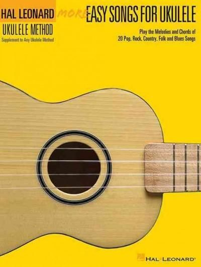 More Easy Songs for Ukulele: Play the Melodies of 20 Pop Folk Country and Blues Songs
