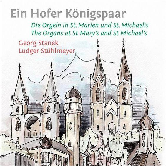 Georg Stanek - Ein Hofer Königspaar: Die Orgeln in St. Marien und St. Michaelis (CD)