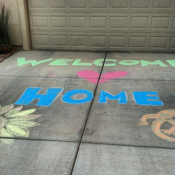 Have kids make daddy welcome home signs on sidewalk for when he gets home from deployment!