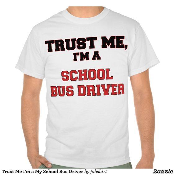 Trust Me I'm a My School Bus Driver T-shirt