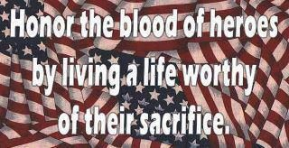 Honor the blood of heroes by living a life worthy of their sacrifice