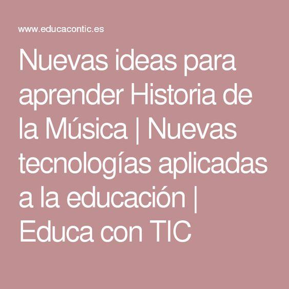 Nuevas ideas para aprender Historia de la Música | Nuevas tecnologías aplicadas a la educación | Educa con TIC