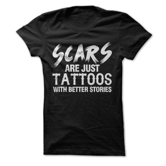 Scars Are Just Tattoos With Better Stories