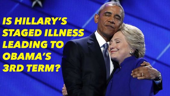 IS HILLARY'S STAGED ILLNESS LEADING TO OBAMA'S 3RD TERM?