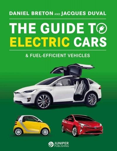The Guide to Electric, Hybrid & Fuel-efficient Cars: 70 Vehicles Reviewed, Plus Everything You Need to Know About...