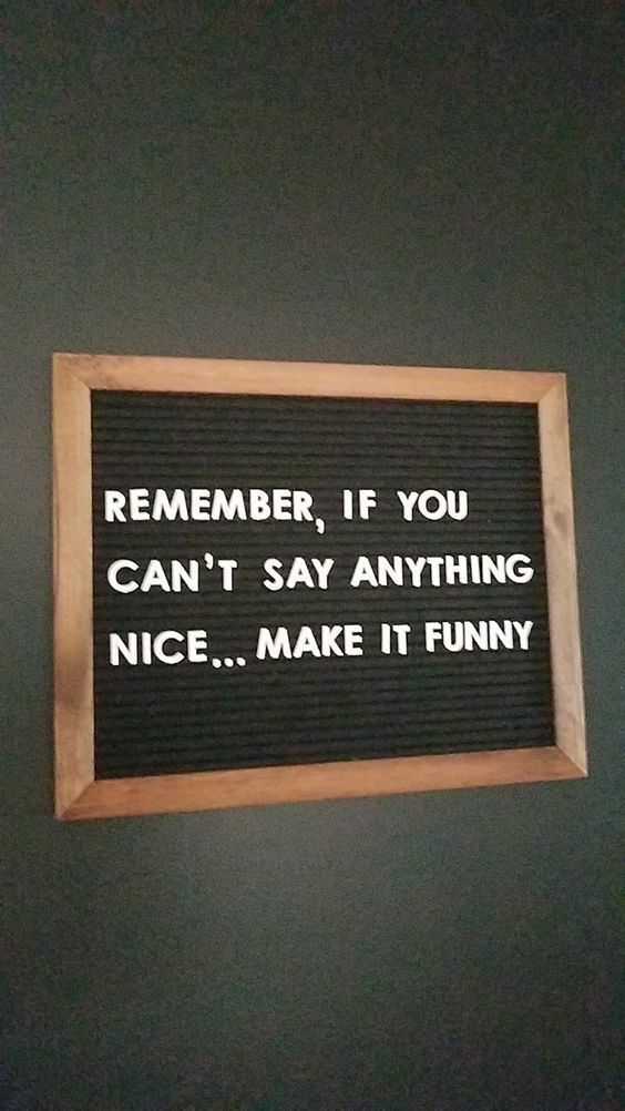 Remember If You Cant Say Anything Nice Make It Funny Www Functionalrustic Com Functi Funny Inspirational Quotes Inspirational Humor Funny Quotes About Life