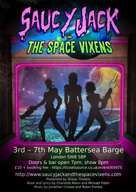 'Saucy Jack and the Space Vixens' May 3rd to 7th Battersea Barge! Sheep Theatre brings the power of disco to people across the galaxy, so sit back, relax, and have your glitterboots at the ready! Tickets https://www.ticketsource.co.uk/event/85975.