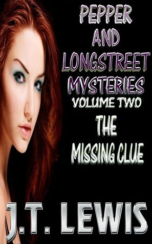 Pepper And Longstreet- Volume 2- The Missing Clue - J.T. Lewis