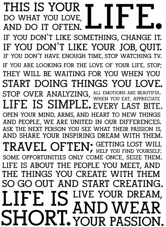 This is your LIFE. Do what you love and do it often, If you don't like something, CHANGE IT. ❤❤❤❤❤: