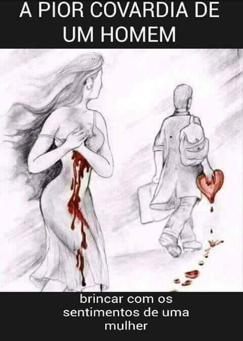 A pior covardia de um homem: brincar com os sentimentos…
