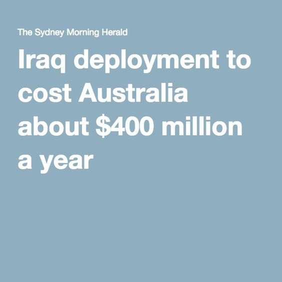Iraq deployment to cost Australia about $400 million a year