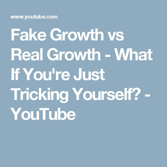 Fake Growth vs Real Growth - What If You're Just Tricking Yourself? - YouTube