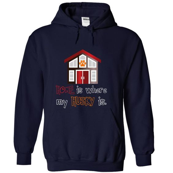 Limited Edition Home is where my Husky is. T Shirt, Hoodie, Sweatshirt