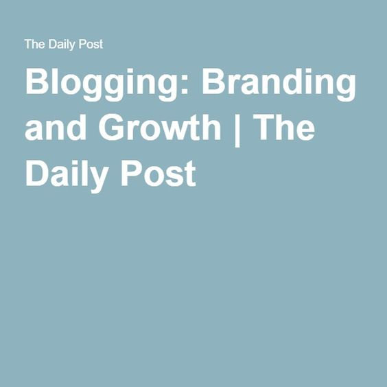 Blogging: Branding and Growth | The Daily Post