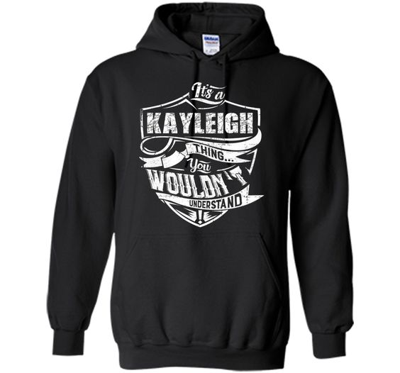 It's A KAYLEIGH Thing T-shirt You Wouldn't Understand cool shirt