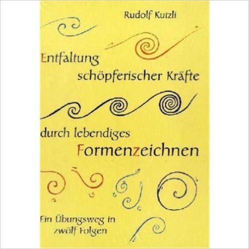 Entfaltung schöpferischer Kräfte durch lebendiges Formenzeichnen: Amazon.de: Rudolf Kutzli: Bücher