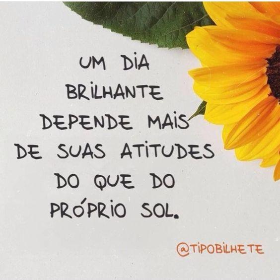 Um dia brilhante depende mais de suas próprias atitudes que do próprio sol.