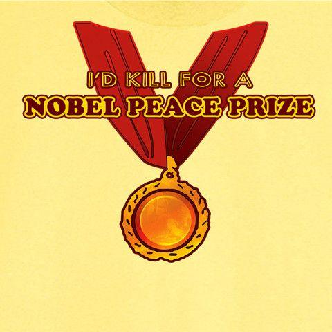 I'd Kill for a Nobel Peace Prize Funny Novelty T Shirt Z12253 - Rogue Attire