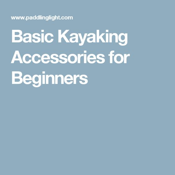 Basic Kayaking Accessories for Beginners