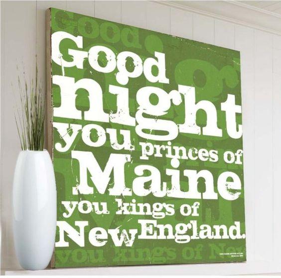 Good night you princes of Maine... you kings of New England. ~ John Irving