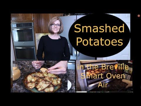 Smashed Potatoes In The Breville Smart Oven Air Youtube Smashed Potatoes Smart Oven Air Recipe