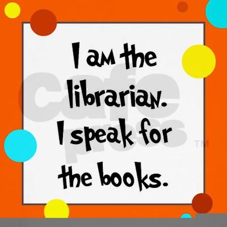 """I am the Librarian. I speak for the Books."" by CafePress User #59701522"