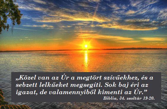 """""""Közel van az ÚR a megtört szívűekhez, és a sebzett lelkűeket megsegíti."""" Zsoltárok 34:19, MBT Újfordítás"""