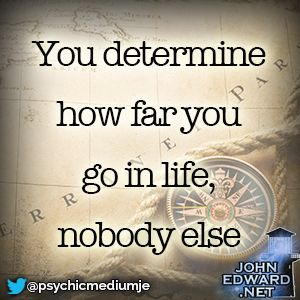 """""""You determine how far you go in life, nobody else."""" #evolvewithjohnedward #psychicmediumje"""