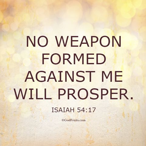 No weapon formed against me . . . .: