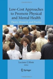 Low-Cost Approaches to Promote Physical and Mental Health  Theory, Research, and Practice, 978-0387368986, Luciano LAbate, Springer; 2007 edition
