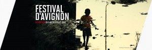Festival d'Avignon, un des plus grands festival d'Arts Vivants au monde 2013 du 5 au 26 Juillet 2013 - PACA