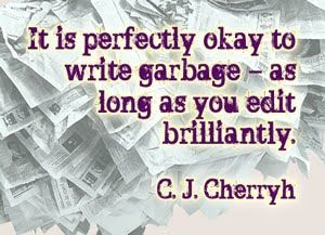 "'it is perfectly okay  to write garbage -- as long as you edit brilliantly."" - C.J. Cherryh #NaNoWriMo #writing"