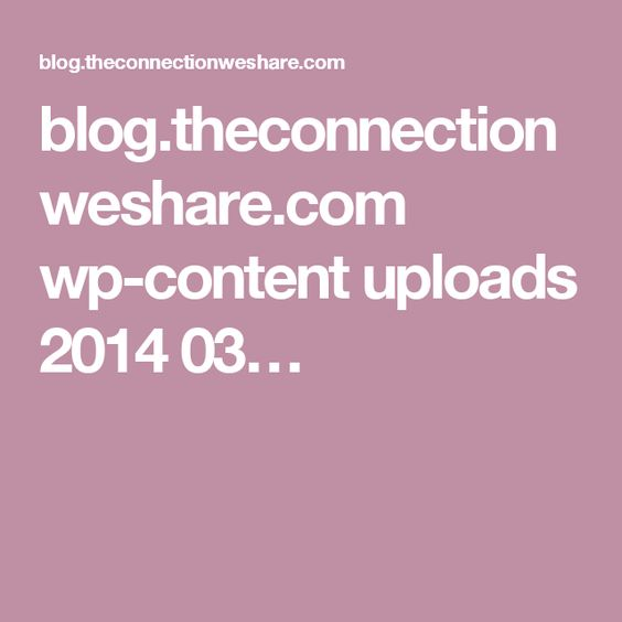 blog.theconnectionweshare.com wp-content uploads 2014 03…