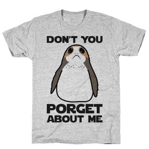 Dont You Porget About Me T Shirt Lookhuman Ideas Of Star Wars Outfits Starwarsoutfits Outfits Clothe Star Wars Quotes Star Wars Shirts Star Wars Outfits
