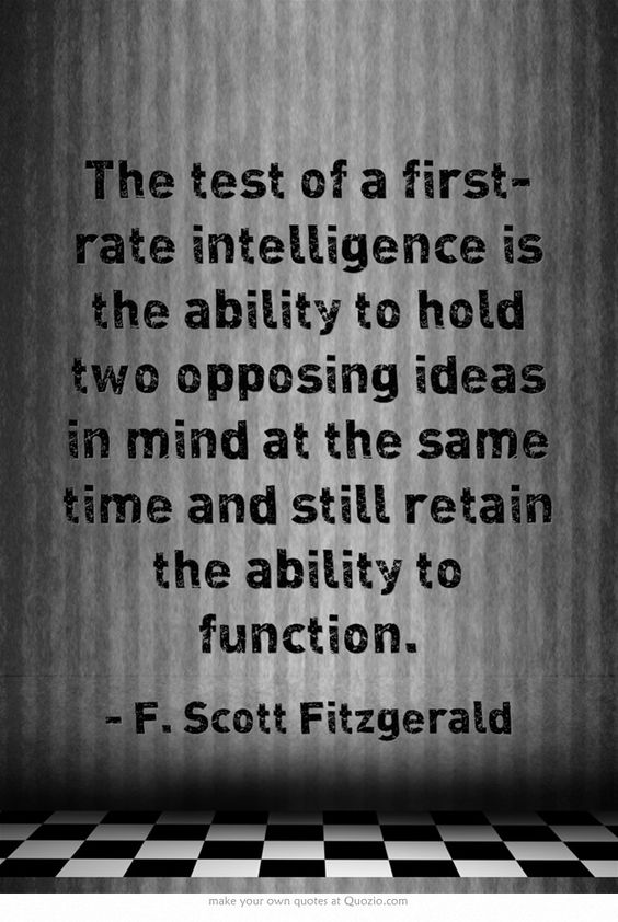 The Test Of A First Rate Intelligence Is The Ability To