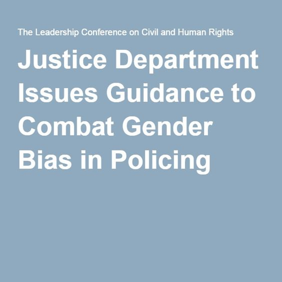 Justice Department Issues Guidance to Combat Gender Bias in Policing  http://www.civilrights.org/archives/2015/1545-doj-guidance.html