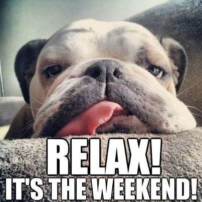 Relax its the weekend: