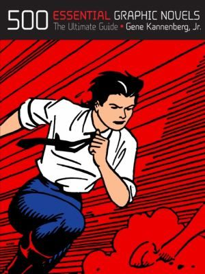 500 essential graphic novels : the ultimate guide | Kannenberg, Gene | HL: PN6710 .K35 2008