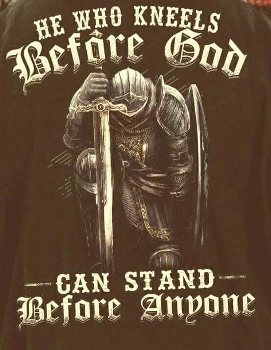 he who kneels before god can stand before anyone warrior quotes