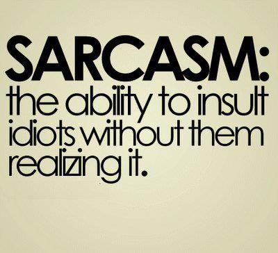 Sarcasm...never! LOL