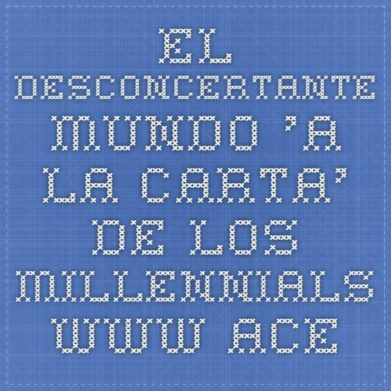 El desconcertante mundo 'a la carta' de los millennials. www.aceprensa.com