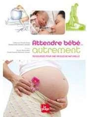 Attendre bébé... autrement de Catherine Piraud-Rouet et Emmanuelle Sampers-Gendre — 29,95€ — Éditions La Plage