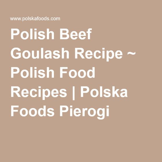 Polish Beef Goulash Recipe ~ Polish Food Recipes | Polska Foods Pierogi