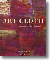 Art Cloth eBook: A Guide to Surface Design for Fabrics - Interweave  quilting...sewing.... inspiration!