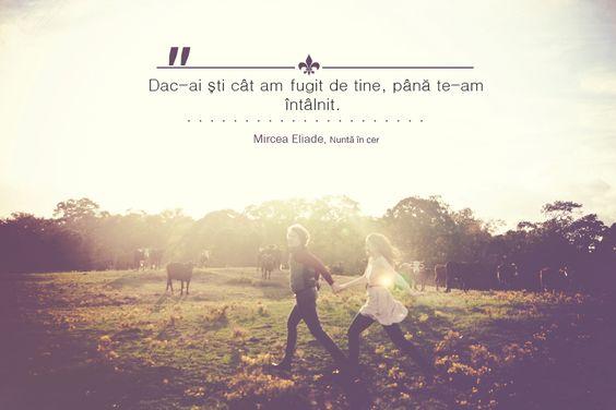 """""""Dac-ai şti cât am fugit de tine, până te-am întâlnit."""" - Citat din """"Nuntă în cer"""" de Mircea Eliade  http://bestsellermd.wordpress.com/2014/11/18/nunta-in-cer-de-mircea-eliade-recenzie-bestseller-md/"""