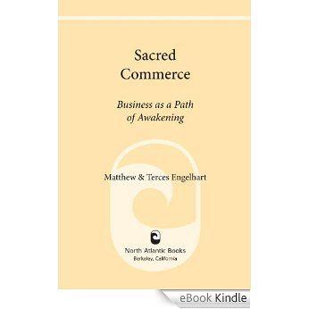 Amazon.com.br eBooks Kindle: Sacred Commerce: Business as a Path of Awakening, Matthew Engelhart, Terces Engelhart, Megan Marie Brown